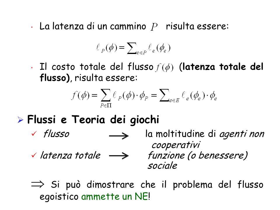 La latenza di un cammino risulta essere: Il costo totale del flusso (latenza totale del flusso), risulta essere: Flussi e Teoria dei giochi flusso la