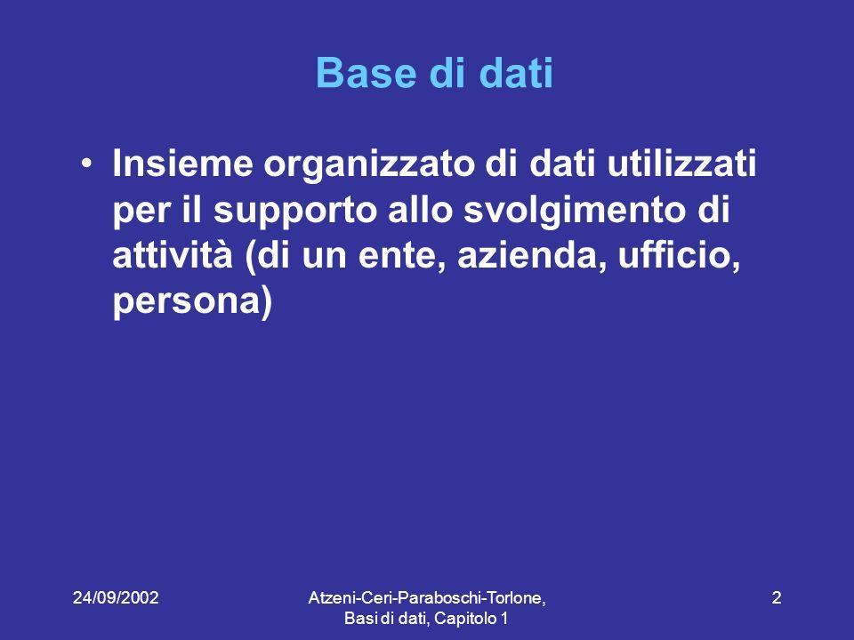 Atzeni-Ceri-Paraboschi-Torlone, Basi di dati, Capitolo 1 2 Base di dati Insieme organizzato di dati utilizzati per il supporto allo svolgimento di attività (di un ente, azienda, ufficio, persona)