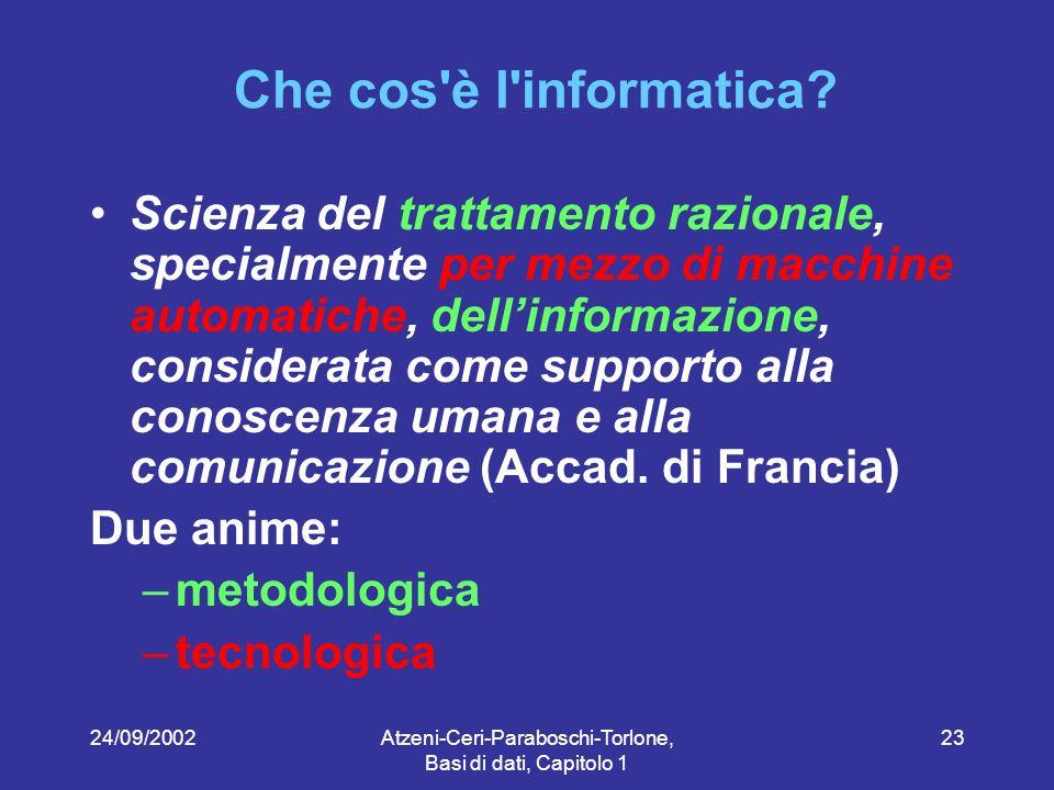 24/09/2002Atzeni-Ceri-Paraboschi-Torlone, Basi di dati, Capitolo 1 23 Che cos è l informatica.