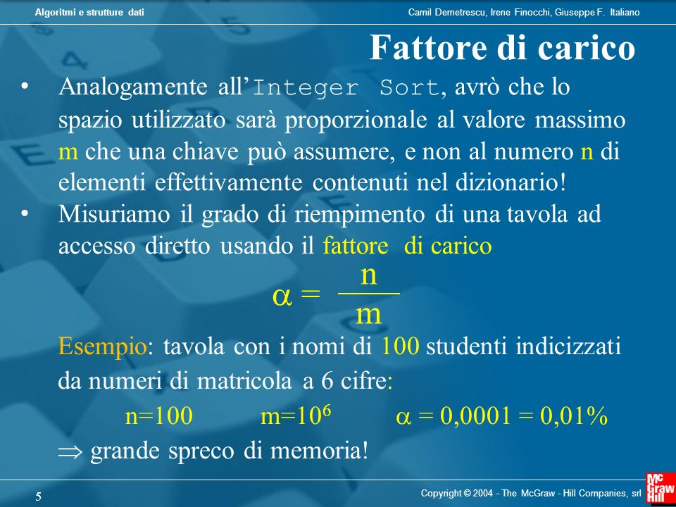 Camil Demetrescu, Irene Finocchi, Giuseppe F. ItalianoAlgoritmi e strutture dati Copyright © 2004 - The McGraw - Hill Companies, srl 5 Fattore di cari