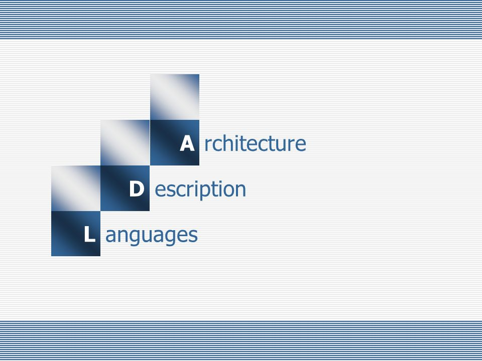 L D A rchitecture escription anguages