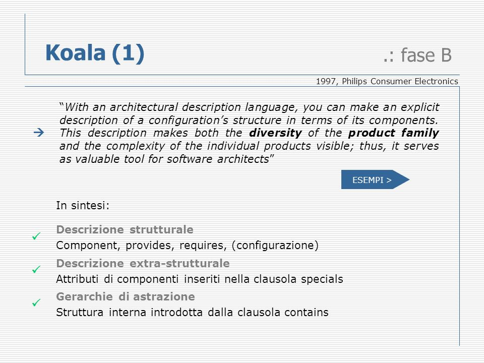 Koala (1).: fase B With an architectural description language, you can make an explicit description of a configurations structure in terms of its components.