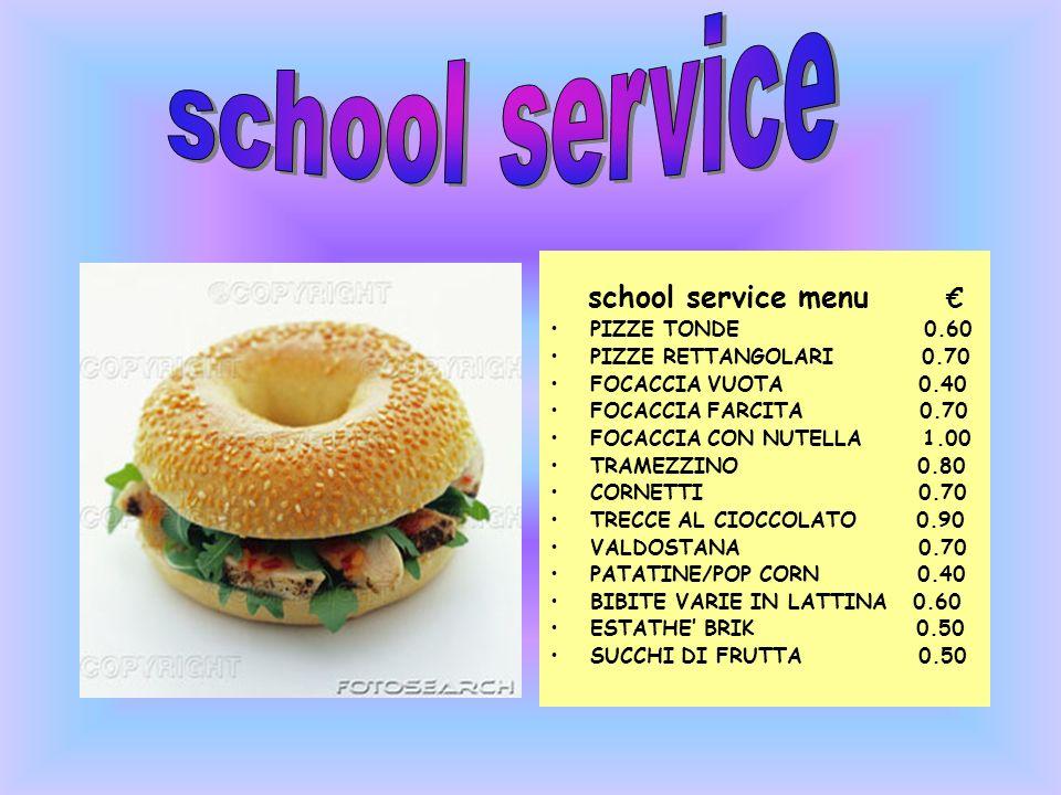 school service menu PIZZE TONDE 0.60 PIZZE RETTANGOLARI 0.70 FOCACCIA VUOTA 0.40 FOCACCIA FARCITA 0.70 FOCACCIA CON NUTELLA 1.00 TRAMEZZINO 0.80 CORNE