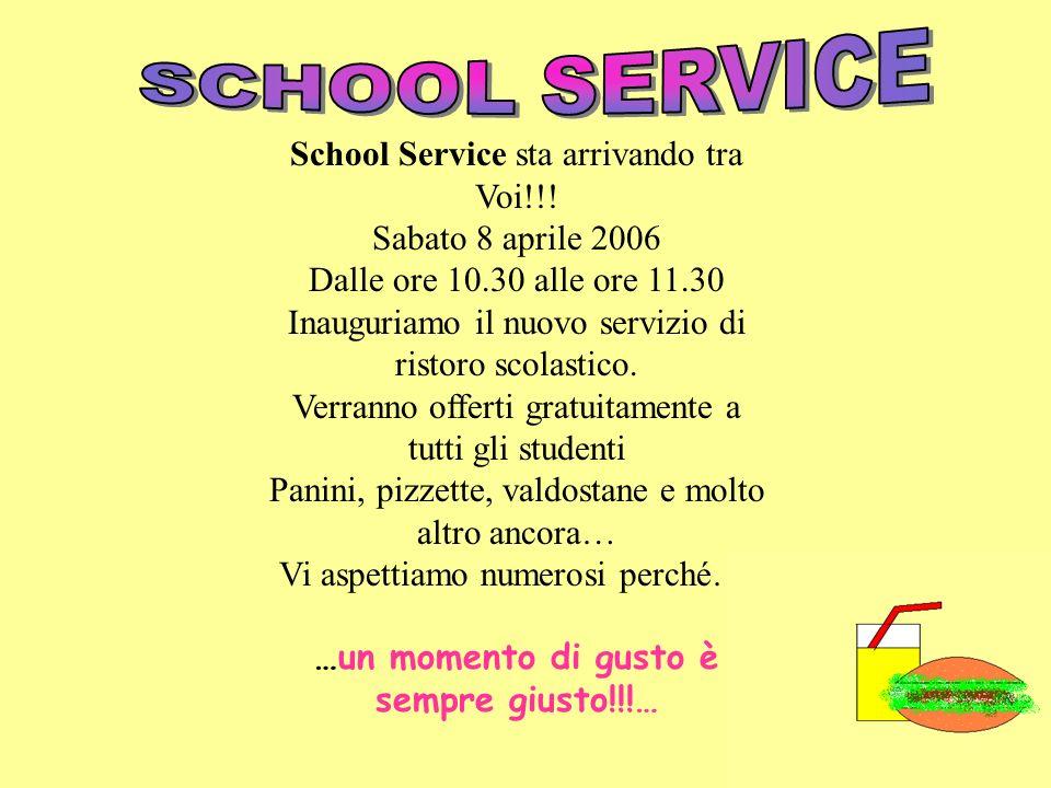 School Service sta arrivando tra Voi!!! Sabato 8 aprile 2006 Dalle ore 10.30 alle ore 11.30 Inauguriamo il nuovo servizio di ristoro scolastico. Verra