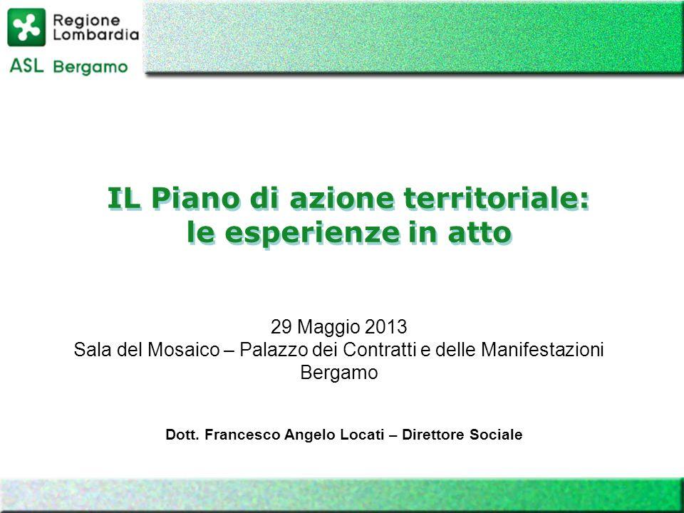 Dott. Francesco Angelo Locati – Direttore Sociale IL Piano di azione territoriale: le esperienze in atto 29 Maggio 2013 Sala del Mosaico – Palazzo dei