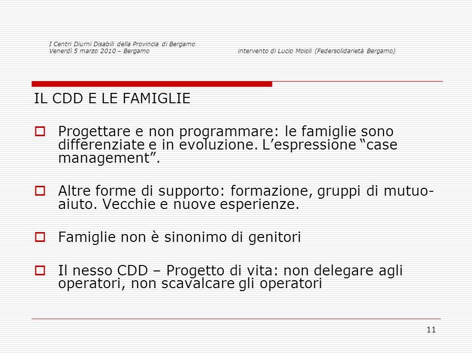 11 IL CDD E LE FAMIGLIE Progettare e non programmare: le famiglie sono differenziate e in evoluzione.