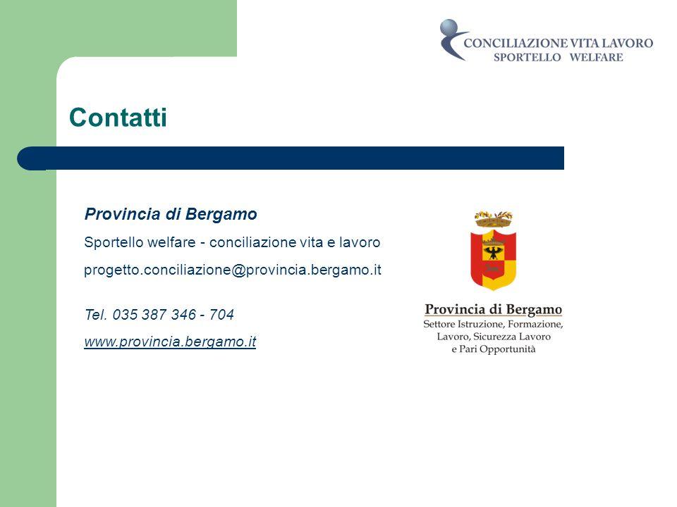 Contatti Provincia di Bergamo Sportello welfare - conciliazione vita e lavoro progetto.conciliazione@provincia.bergamo.it Tel. 035 387 346 - 704 www.p