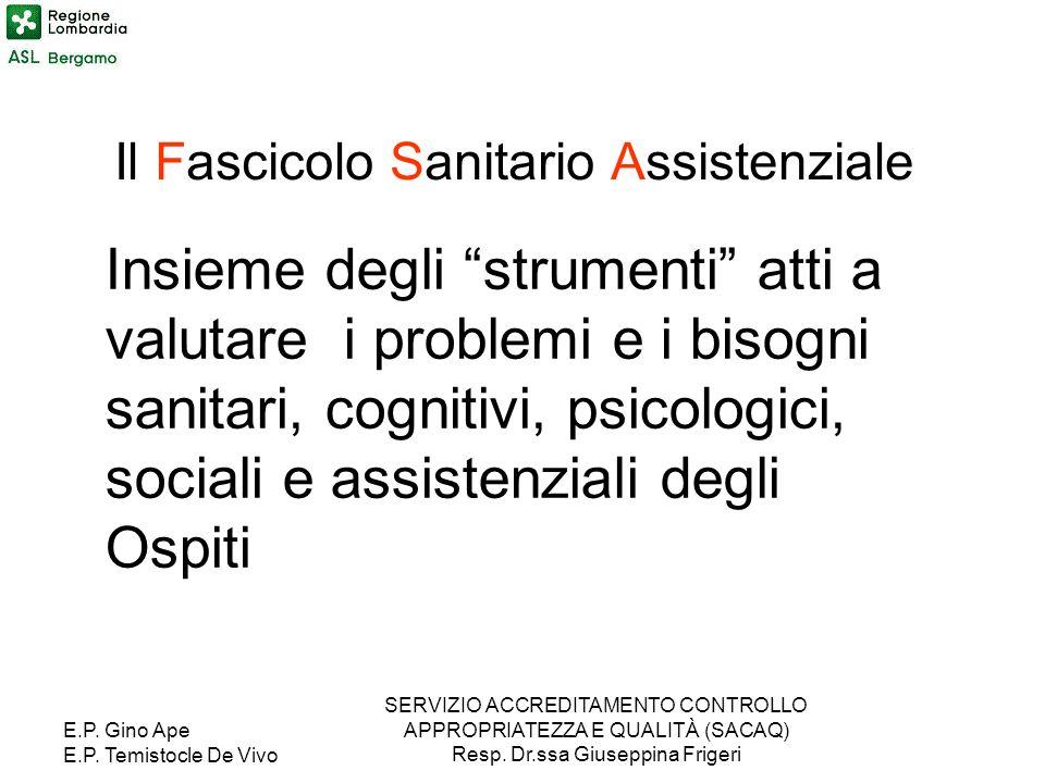 E.P. Gino Ape E.P. Temistocle De Vivo SERVIZIO ACCREDITAMENTO CONTROLLO APPROPRIATEZZA E QUALITÀ (SACAQ) Resp. Dr.ssa Giuseppina Frigeri Il Fascicolo
