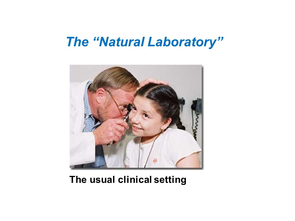 The Natural Laboratory The usual clinical setting