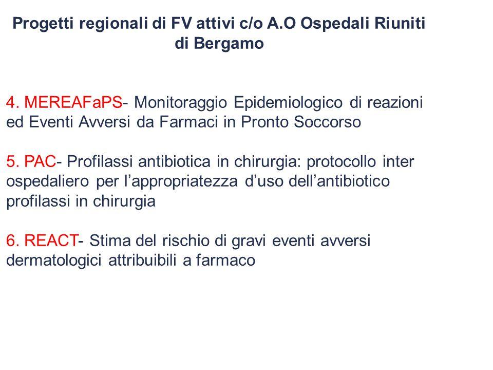 Progetti regionali di FV attivi c/o A.O Ospedali Riuniti di Bergamo 4. MEREAFaPS- Monitoraggio Epidemiologico di reazioni ed Eventi Avversi da Farmaci