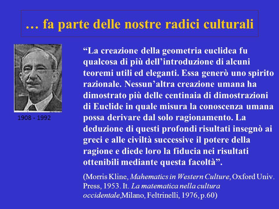 … fa parte delle nostre radici culturali La creazione della geometria euclidea fu qualcosa di più dellintroduzione di alcuni teoremi utili ed eleganti.