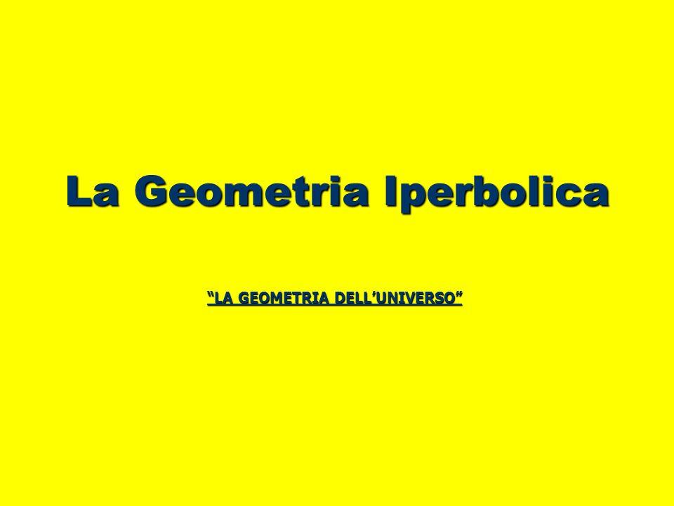 La Geometria Iperbolica LA GEOMETRIA DELLUNIVERSO