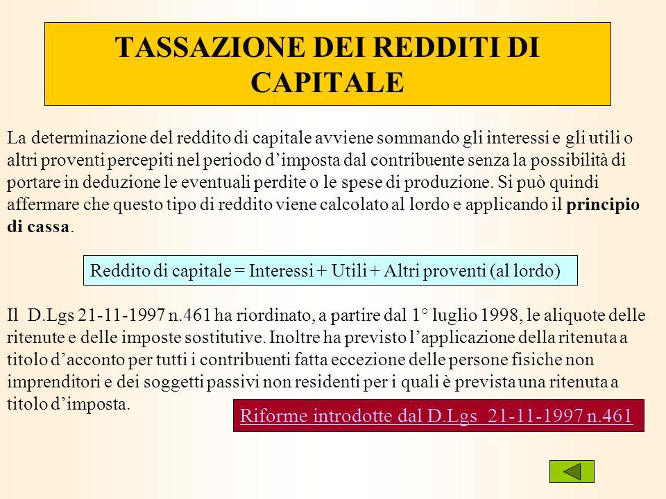 TASSAZIONE DEI REDDITI DI CAPITALE La determinazione del reddito di capitale avviene sommando gli interessi e gli utili o altri proventi percepiti nel