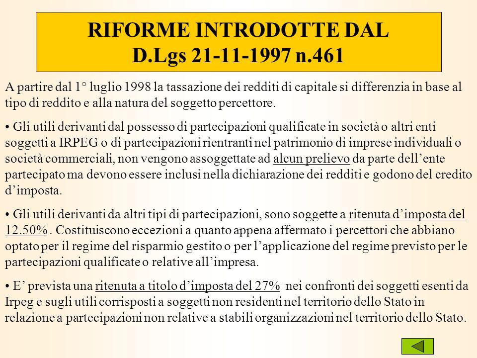 RIFORME INTRODOTTE DAL D.Lgs 21-11-1997 n.461 A partire dal 1° luglio 1998 la tassazione dei redditi di capitale si differenzia in base al tipo di reddito e alla natura del soggetto percettore.