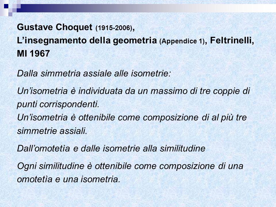 Gustave Choquet (1915-2006), Linsegnamento della geometria (Appendice 1), Feltrinelli, MI 1967 Dalla simmetria assiale alle isometrie: Unisometria è i