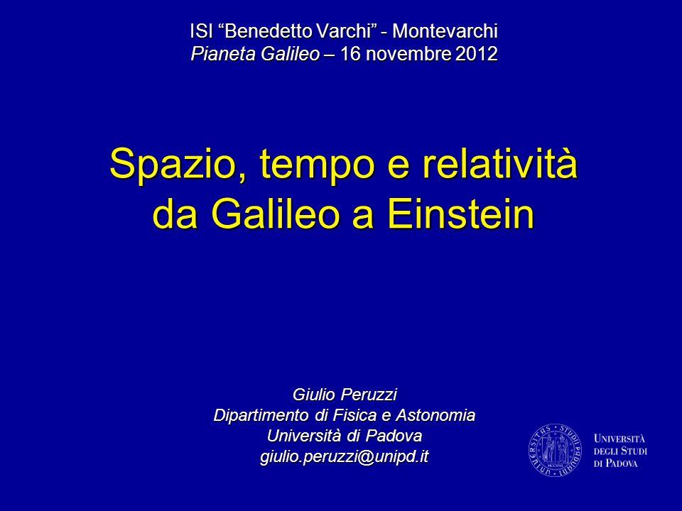 ISI Benedetto Varchi - Montevarchi Pianeta Galileo – 16 novembre 2012 Spazio, tempo e relatività da Galileo a Einstein Giulio Peruzzi Dipartimento di
