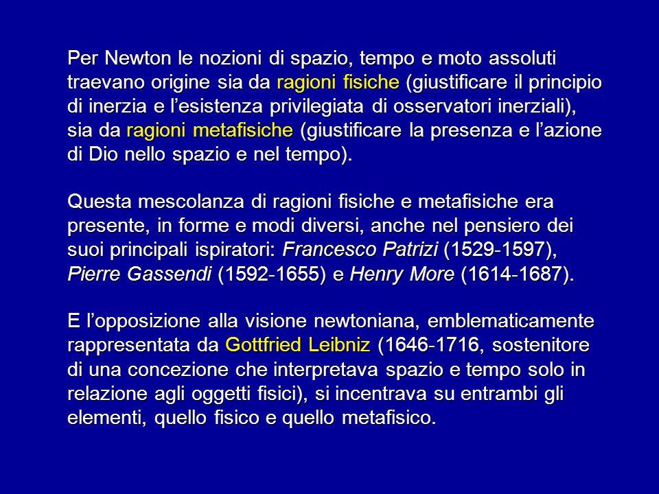 Per Newton le nozioni di spazio, tempo e moto assoluti traevano origine sia da ragioni fisiche (giustificare il principio di inerzia e lesistenza priv