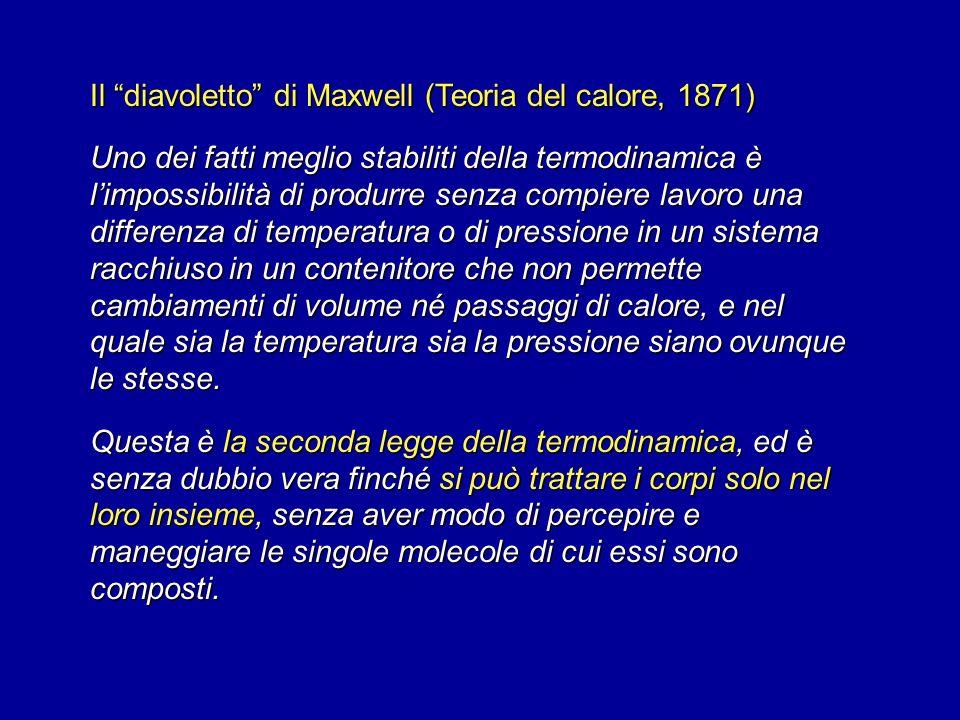 Il diavoletto di Maxwell (Teoria del calore, 1871) Uno dei fatti meglio stabiliti della termodinamica è limpossibilità di produrre senza compiere lavo