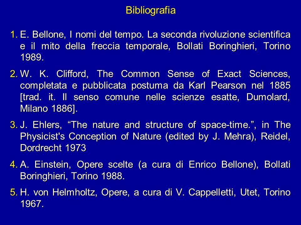 Bibliografia 1.E. Bellone, I nomi del tempo. La seconda rivoluzione scientifica e il mito della freccia temporale, Bollati Boringhieri, Torino 1989. 2