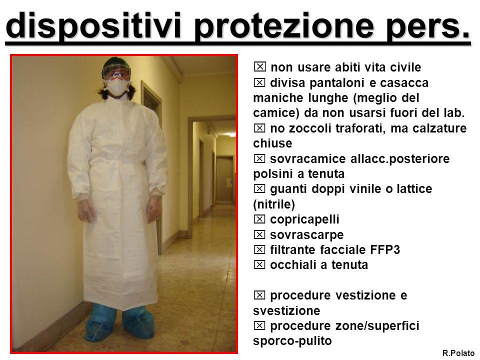 dispositivi protezione pers. non usare abiti vita civile divisa pantaloni e casacca maniche lunghe (meglio del camice) da non usarsi fuori del lab. no