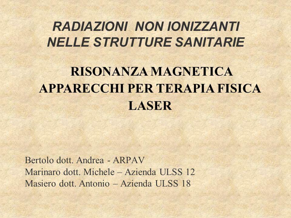 RADIAZIONI NON IONIZZANTI NELLE STRUTTURE SANITARIE Bertolo dott. Andrea - ARPAV Marinaro dott. Michele – Azienda ULSS 12 Masiero dott. Antonio – Azie