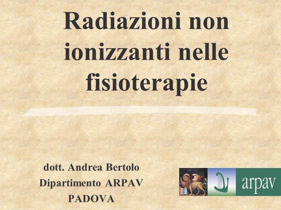 Radiazioni non ionizzanti nelle fisioterapie dott. Andrea Bertolo Dipartimento ARPAV PADOVA