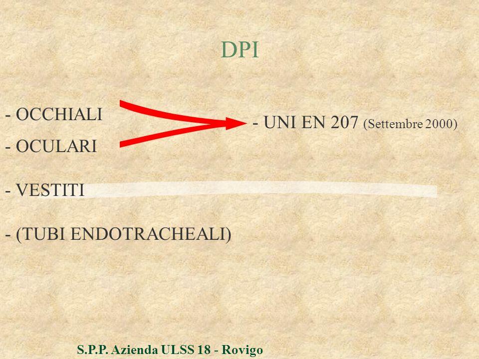 S.P.P. Azienda ULSS 18 - Rovigo - OCCHIALI - VESTITI DPI - OCULARI - UNI EN 207 (Settembre 2000) - (TUBI ENDOTRACHEALI)