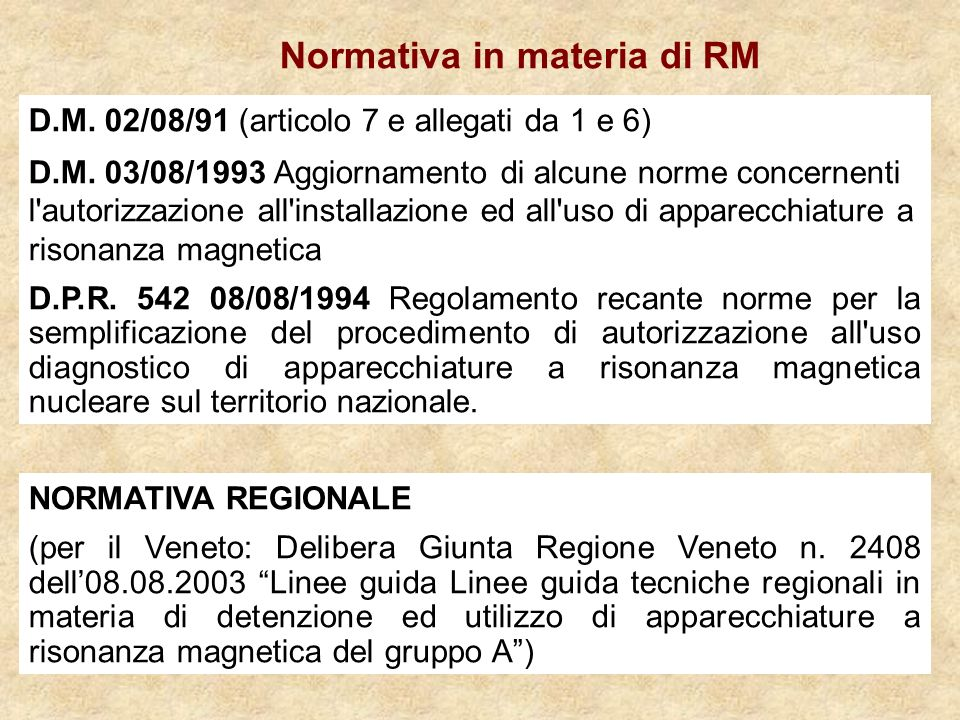 D.M. 02/08/91 (articolo 7 e allegati da 1 e 6) D.M. 03/08/1993 Aggiornamento di alcune norme concernenti l'autorizzazione all'installazione ed all'uso