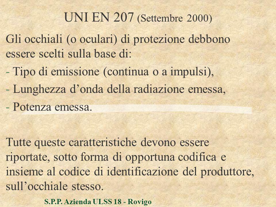 S.P.P. Azienda ULSS 18 - Rovigo UNI EN 207 (Settembre 2000) Gli occhiali (o oculari) di protezione debbono essere scelti sulla base di: - Tipo di emis