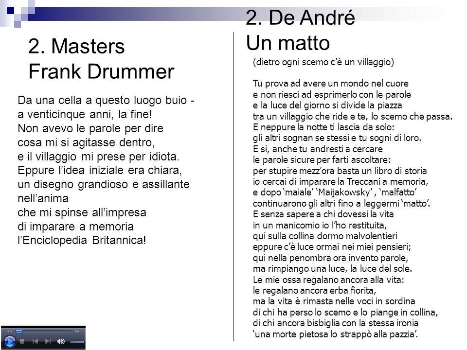 2. Masters Frank Drummer Da una cella a questo luogo buio - a venticinque anni, la fine! Non avevo le parole per dire cosa mi si agitasse dentro, e il