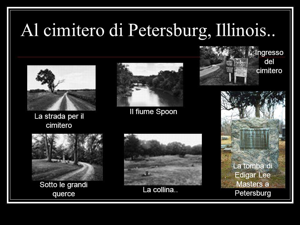 Al cimitero di Petersburg, Illinois.. La strada per il cimitero Il fiume Spoon Ingresso del cimitero Sotto le grandi querce La collina.. La tomba di E