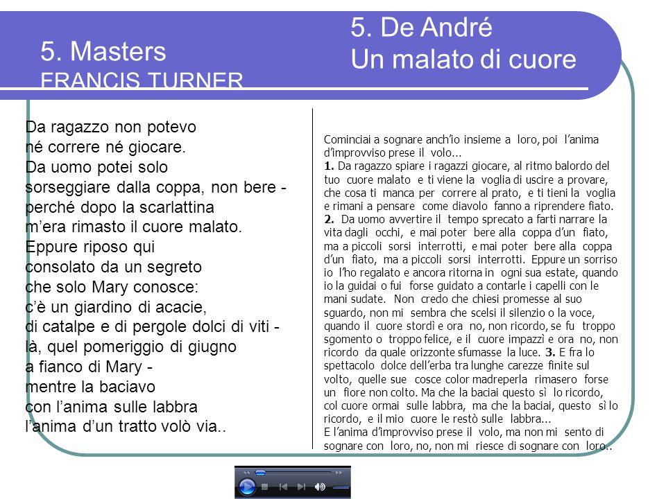5. Masters FRANCIS TURNER Da ragazzo non potevo né correre né giocare. Da uomo potei solo sorseggiare dalla coppa, non bere - perché dopo la scarlatti