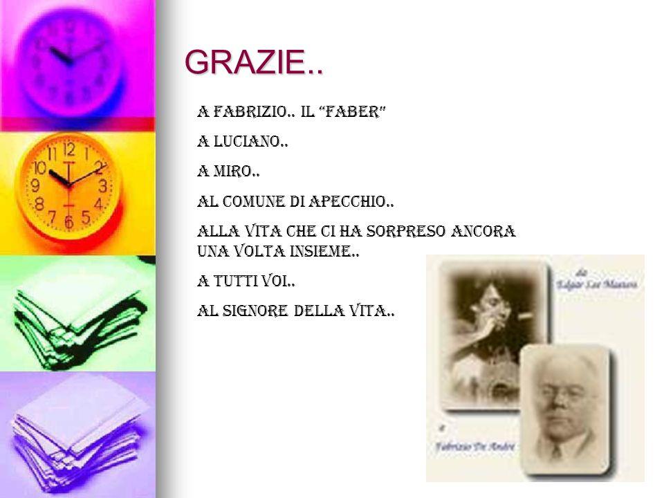 GRAZIE.. A Fabrizio.. Il Faber A Luciano.. A Miro.. Al Comune di Apecchio.. Alla vita che ci ha sorpreso ancora una volta insieme.. A tutti voi.. Al S