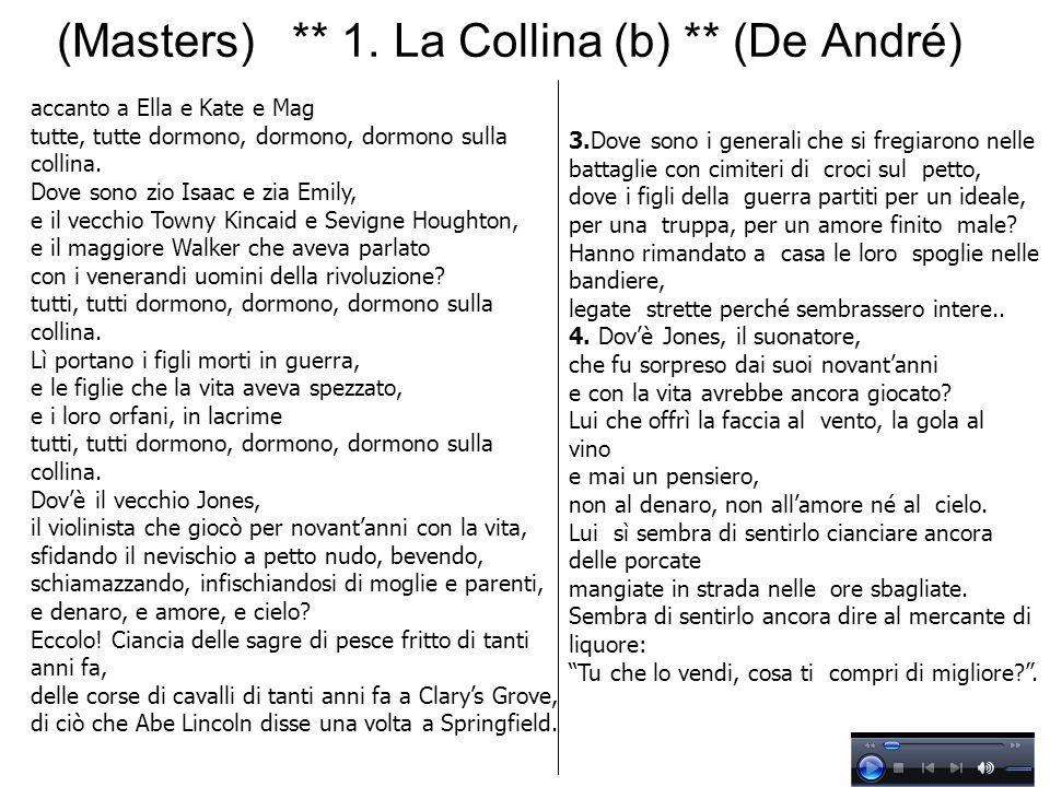 (Masters) ** 1. La Collina (b) ** (De André) accanto a Ella e Kate e Mag tutte, tutte dormono, dormono, dormono sulla collina. Dove sono zio Isaac e z