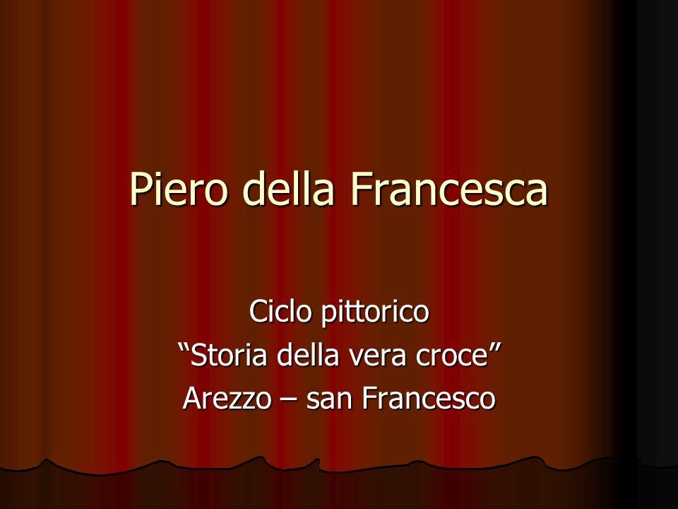 Piero della Francesca Ciclo pittorico Storia della vera croce Arezzo – san Francesco
