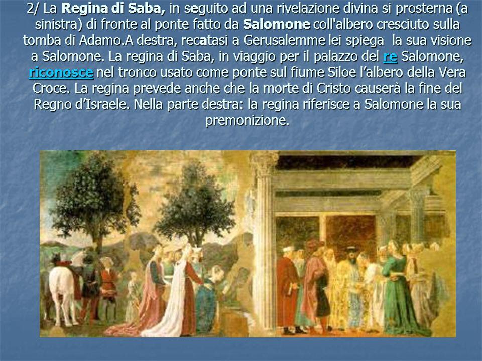 2/ La Regina di Saba, in seguito ad una rivelazione divina si prosterna (a sinistra) di fronte al ponte fatto da Salomone coll'albero cresciuto sulla