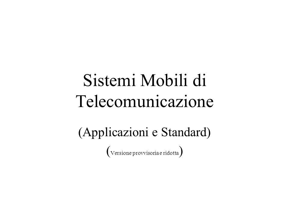 Sistemi Mobili di Telecomunicazione (Applicazioni e Standard) ( Versione provvisoria e ridotta )