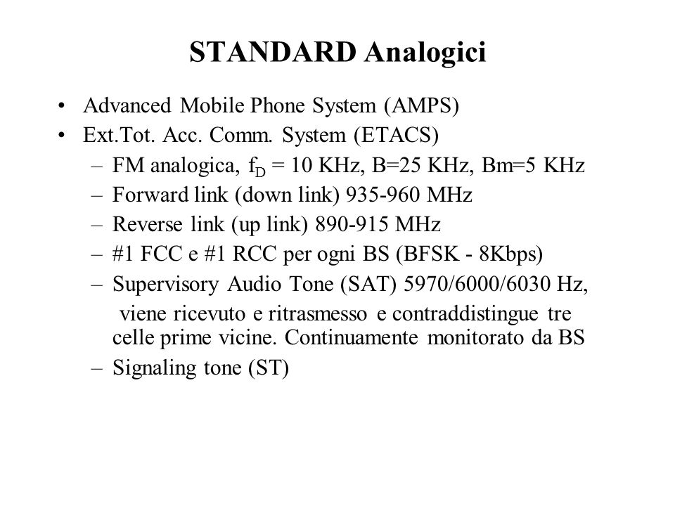 ……..Spreading Process Forward link (869/894 MHz) –pilot channel (canale 0) –syncronization channel –max 7 paging channel –traffic channel (54) –Walsh code (uno per utente) + long sequence (2 42 -1 bit - una per utente) + PN(uguale per tutti) –QPSK Reverse link (824/849 MHz) –Acces channel –Traffic channel –Walsh code + PN –OQPSK (delay = 406.9 ns =Tb/2)
