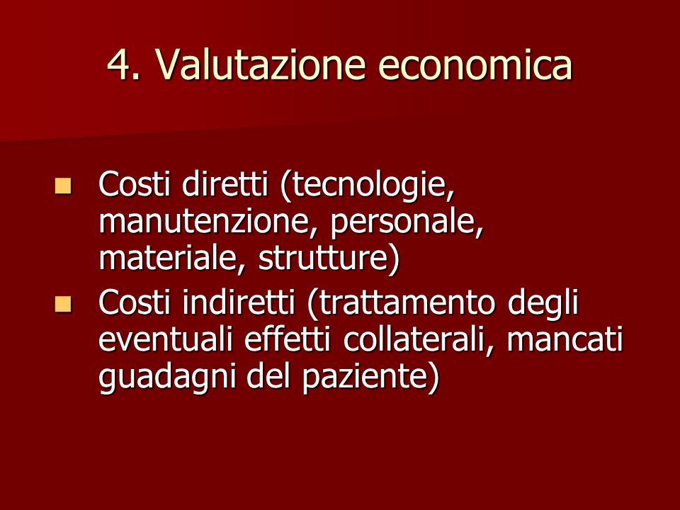 4. Valutazione economica Costi diretti (tecnologie, manutenzione, personale, materiale, strutture) Costi diretti (tecnologie, manutenzione, personale,