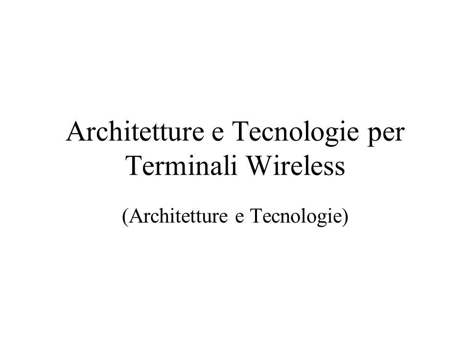 Architetture e Tecnologie per Terminali Wireless (Architetture e Tecnologie)