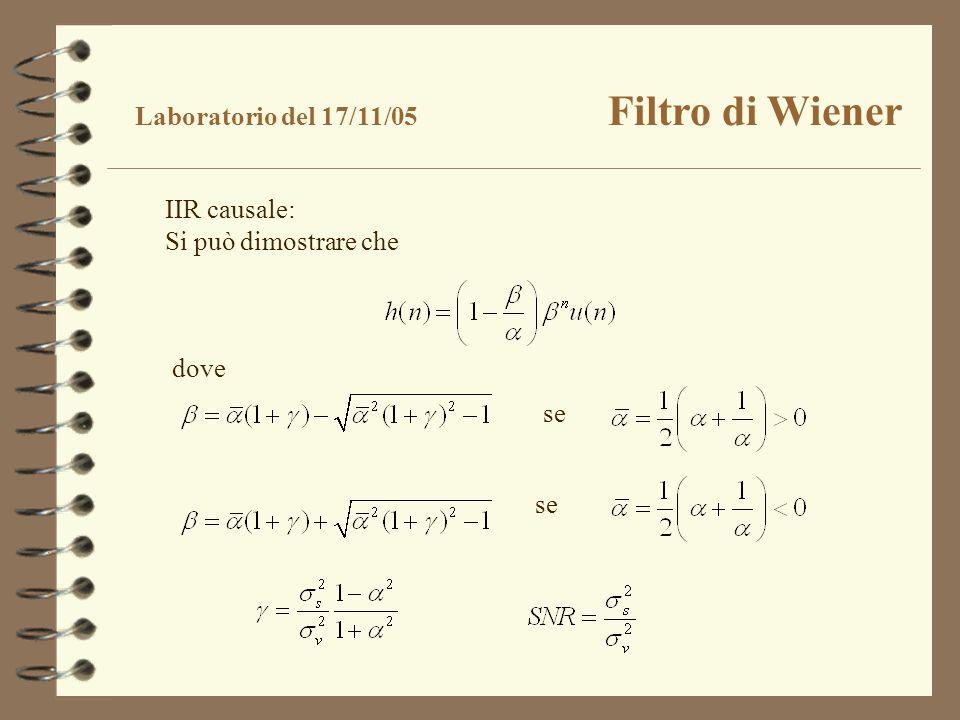 IIR causale: Si può dimostrare che dove se Laboratorio del 17/11/05 Filtro di Wiener