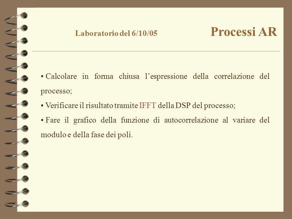 Calcolare in forma chiusa lespressione della correlazione del processo; Verificare il risultato tramite IFFT della DSP del processo; Fare il grafico d