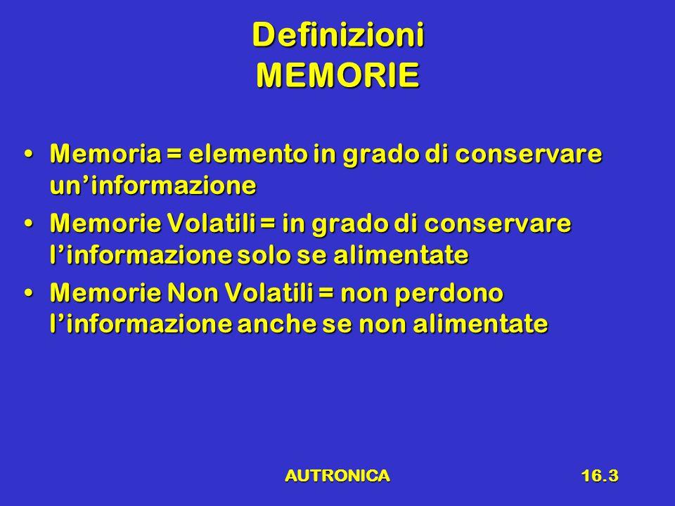 AUTRONICA16.3 Definizioni MEMORIE Memoria = elemento in grado di conservare uninformazioneMemoria = elemento in grado di conservare uninformazione Mem