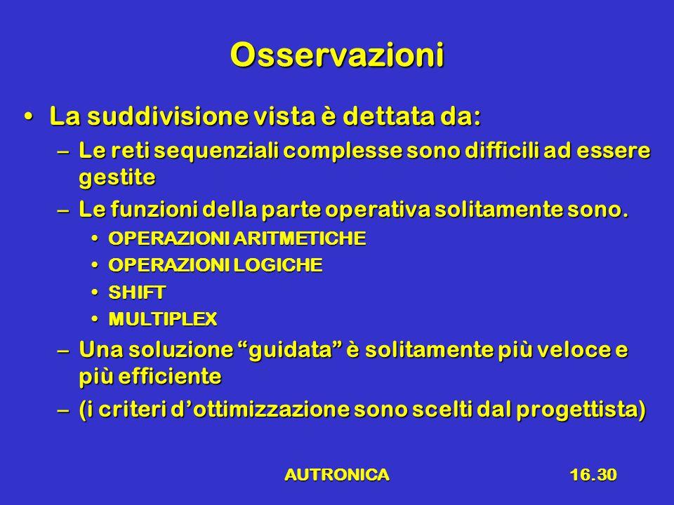AUTRONICA16.30 Osservazioni La suddivisione vista è dettata da:La suddivisione vista è dettata da: –Le reti sequenziali complesse sono difficili ad es