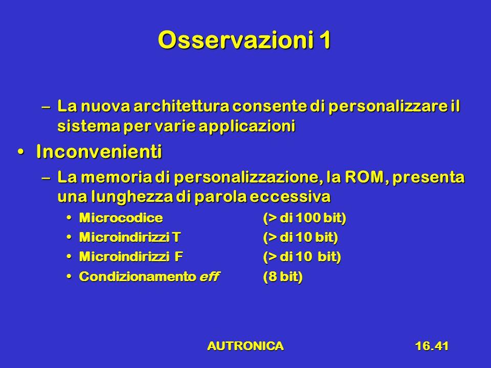 AUTRONICA16.41 Osservazioni 1 –La nuova architettura consente di personalizzare il sistema per varie applicazioni InconvenientiInconvenienti –La memor