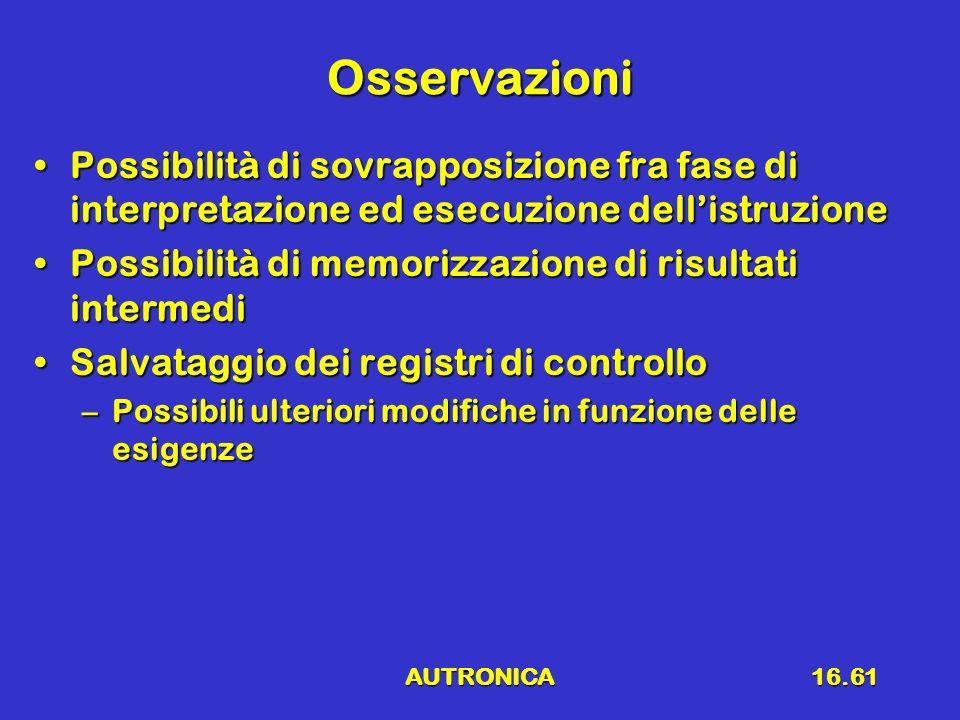 AUTRONICA16.61 Osservazioni Possibilità di sovrapposizione fra fase di interpretazione ed esecuzione dellistruzionePossibilità di sovrapposizione fra