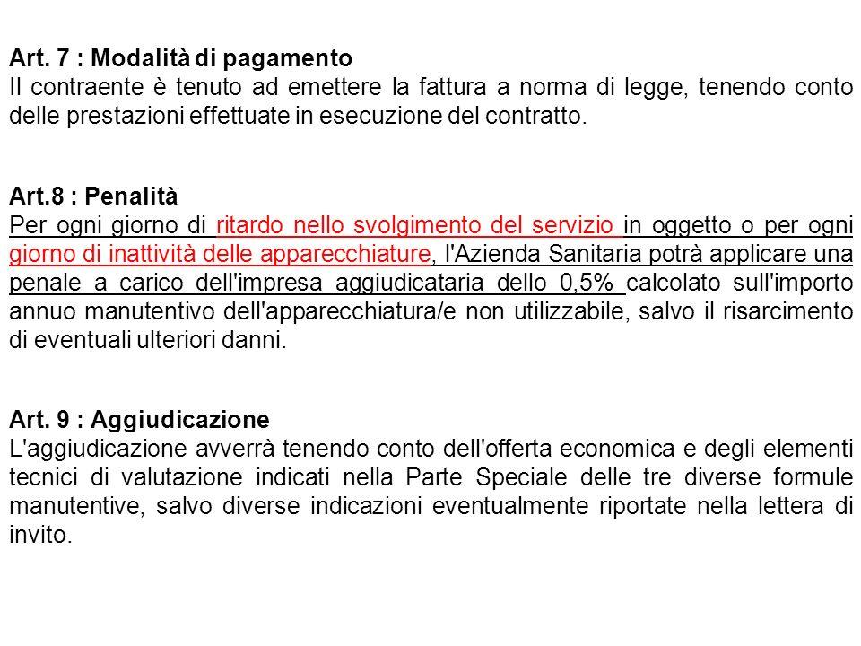 Art. 7 : Modalità di pagamento Il contraente è tenuto ad emettere la fattura a norma di legge, tenendo conto delle prestazioni effettuate in esecuzion