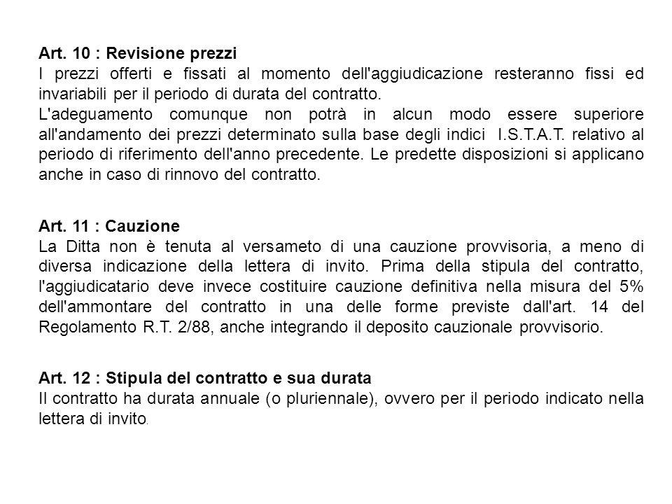 Art. 10 : Revisione prezzi I prezzi offerti e fissati al momento dell'aggiudicazione resteranno fissi ed invariabili per il periodo di durata del cont