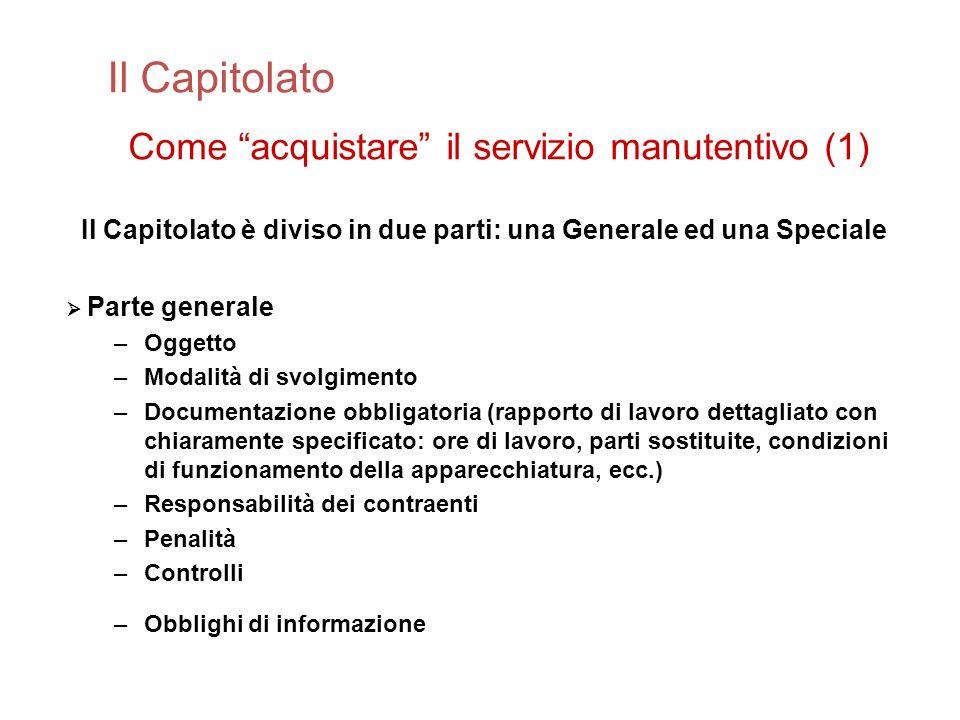Il Capitolato Come acquistare il servizio manutentivo (1) Il Capitolato è diviso in due parti: una Generale ed una Speciale Parte generale –Oggetto –M