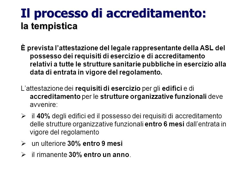 Il processo di accreditamento: la tempistica È prevista lattestazione del legale rappresentante della ASL del possesso dei requisiti di esercizio e di